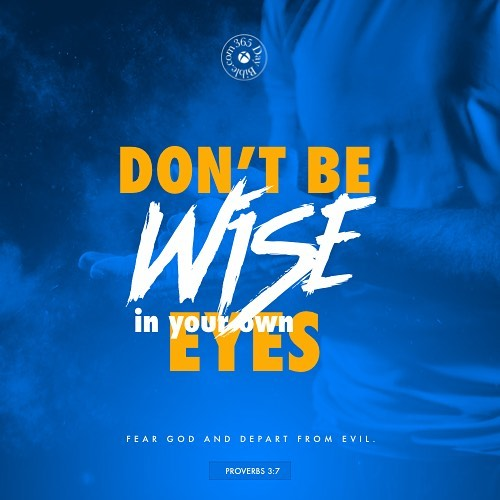 Dont be wise in your own eyes Fear God andhellip
