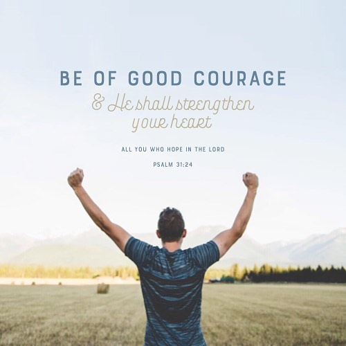 Be of good courage and he shall strengthen your hearthellip